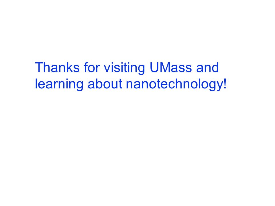 Thanks for visiting UMass and learning about nanotechnology!