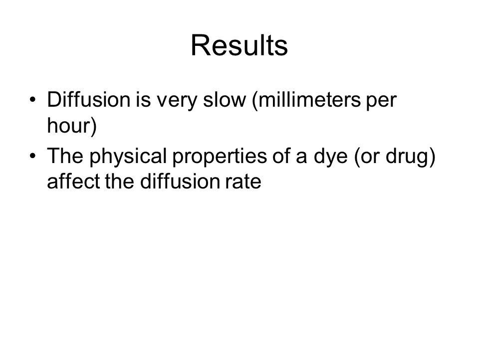 Results Diffusion is very slow (millimeters per hour)