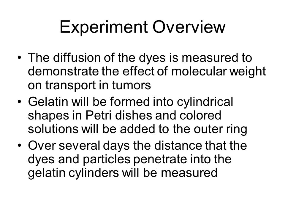 Experiment Overview The diffusion of the dyes is measured to demonstrate the effect of molecular weight on transport in tumors.
