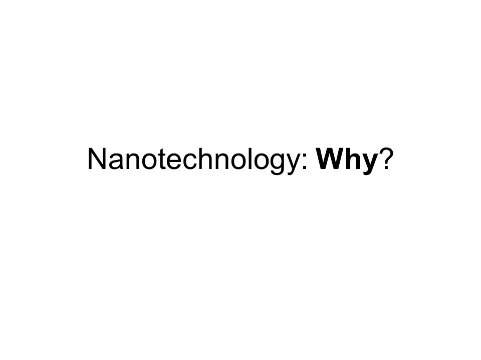Nanotechnology: Why