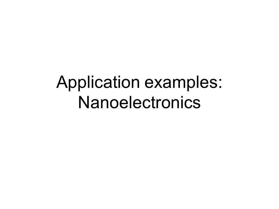 Application examples: Nanoelectronics