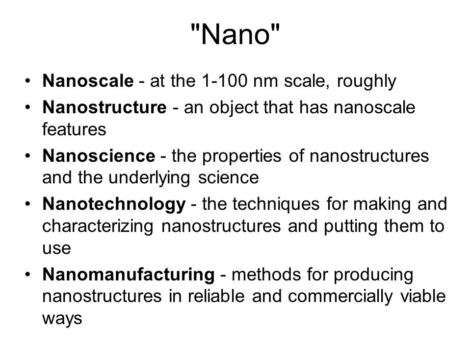 Nano Nanoscale - at the 1-100 nm scale, roughly