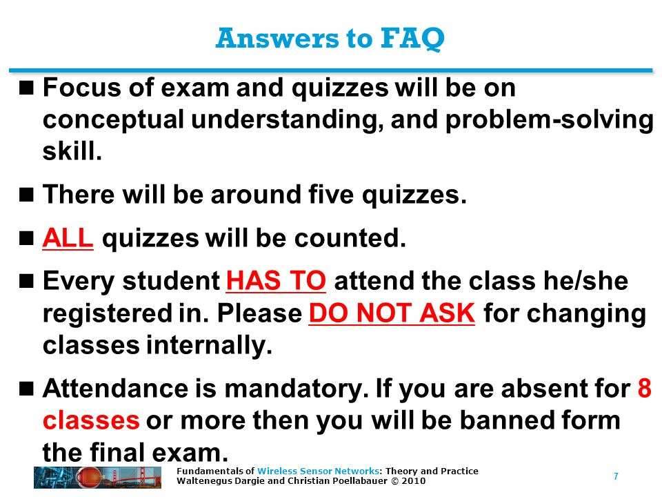 Answers to FAQ Focus of exam and quizzes will be on conceptual understanding, and problem-solving skill.