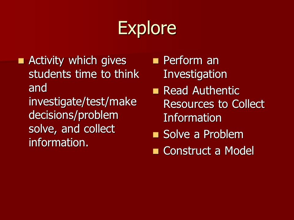 Explore Activity which gives students time to think and investigate/test/make decisions/problem solve, and collect information.
