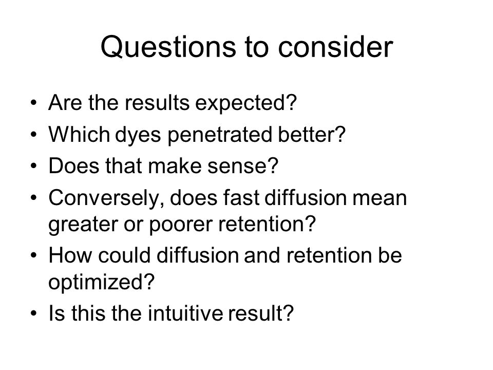 Questions to consider Are the results expected