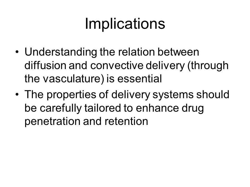 Implications Understanding the relation between diffusion and convective delivery (through the vasculature) is essential.