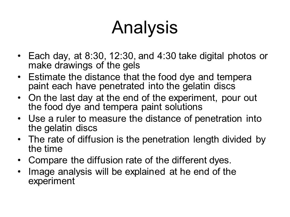 Analysis Each day, at 8:30, 12:30, and 4:30 take digital photos or make drawings of the gels.