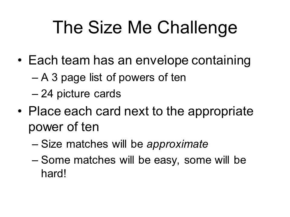 The Size Me Challenge Each team has an envelope containing