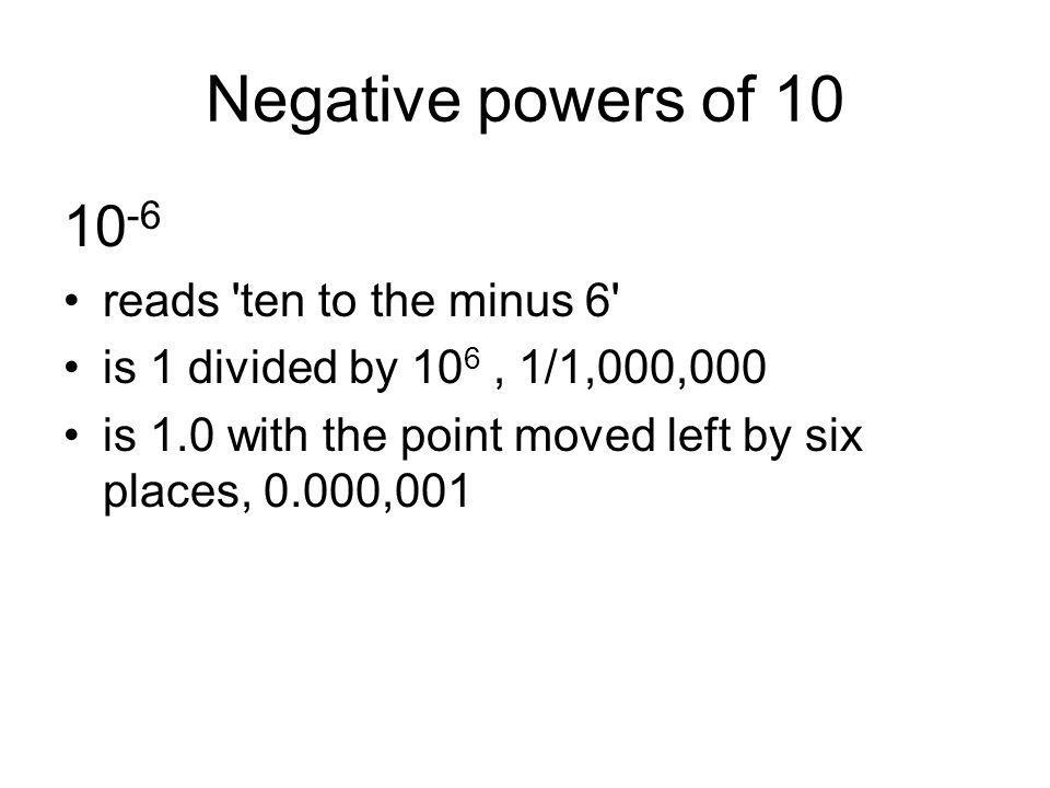 Negative powers of 10 10-6 reads ten to the minus 6