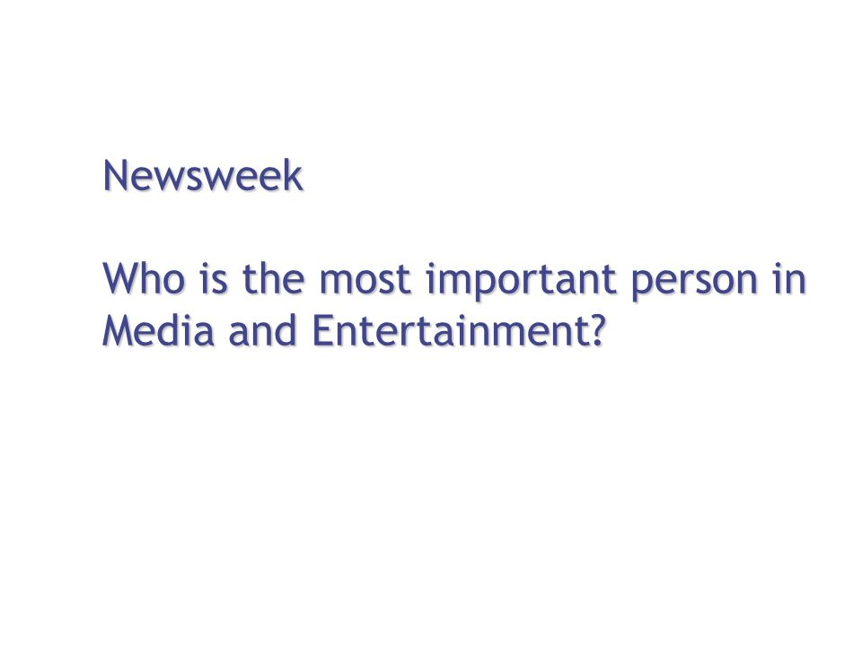 Newsweek Who is the most important person in Media and Entertainment