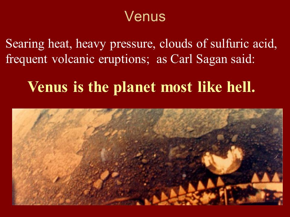 Venus is the planet most like hell.