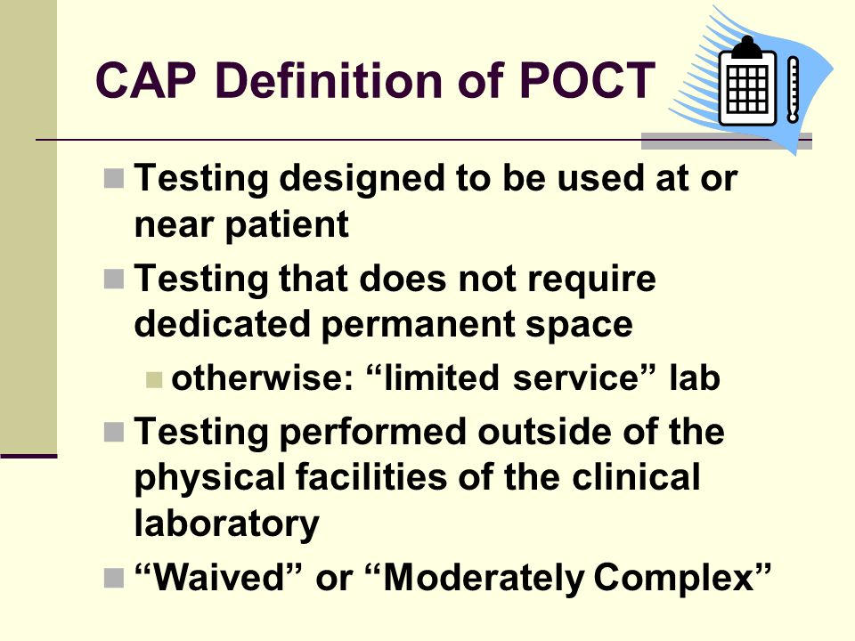 CAP Definition of POCT Testing designed to be used at or near patient