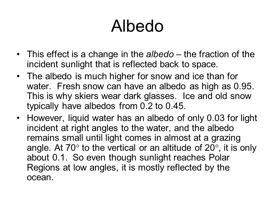 Albedo This effect is a change in the albedo – the fraction of the incident sunlight that is reflected back to space.