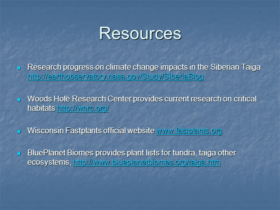 Resources Research progress on climate change impacts in the Siberian Taiga http://earthobservatory.nasa.gov/Study/SiberiaBlog.