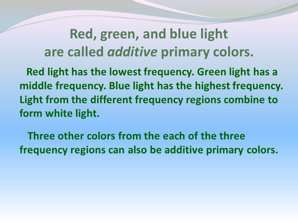 Red, green, and blue light are called additive primary colors.