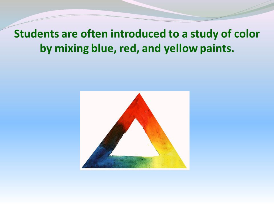 Students are often introduced to a study of color by mixing blue, red, and yellow paints.