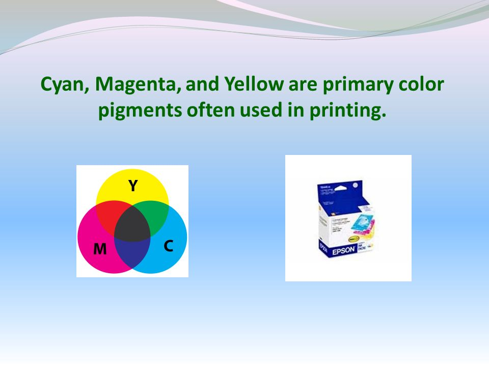 Cyan, Magenta, and Yellow are primary color pigments often used in printing.