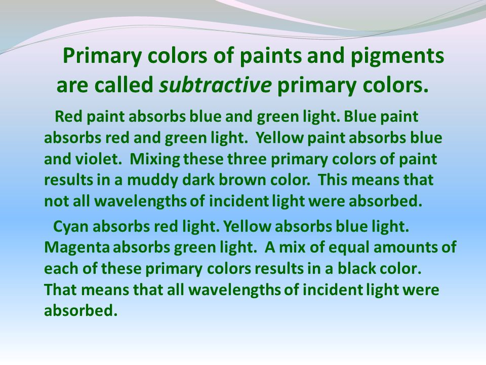 Primary colors of paints and pigments are called subtractive primary colors.