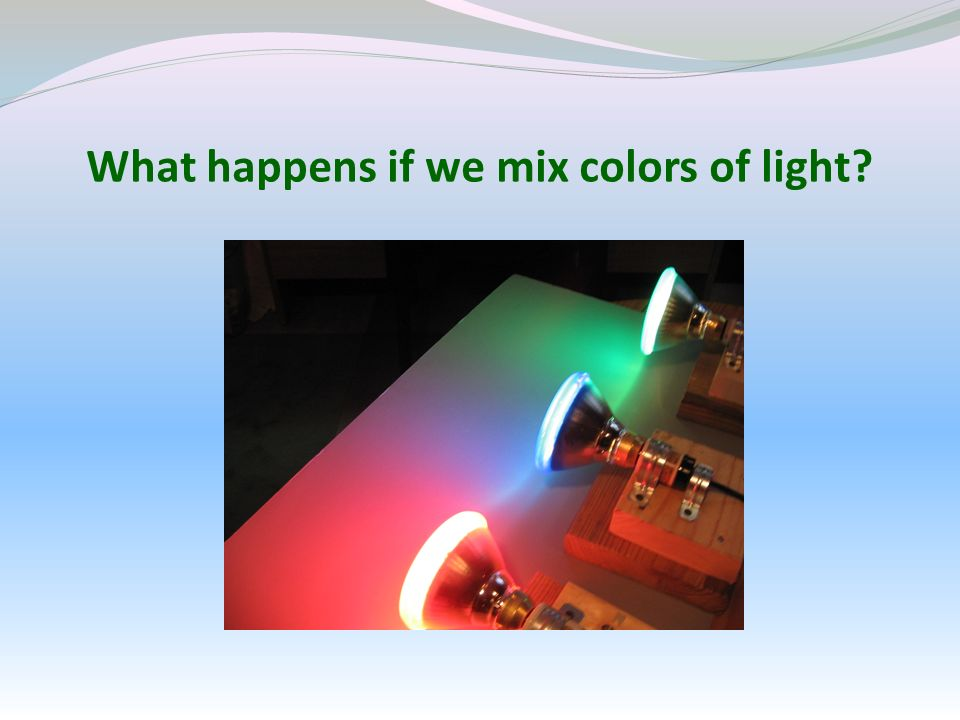 What happens if we mix colors of light
