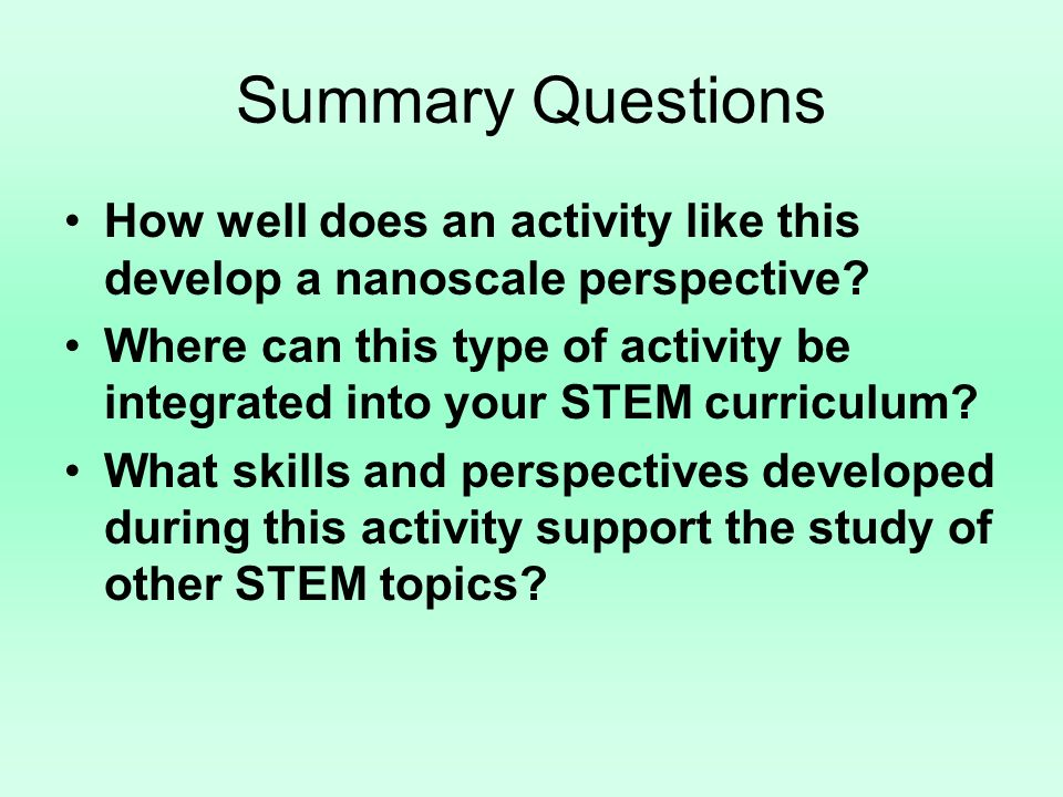 Summary Questions How well does an activity like this develop a nanoscale perspective