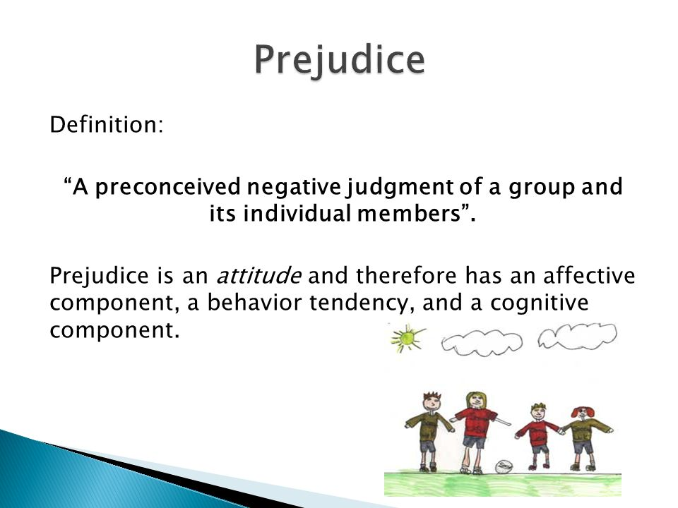 prejudice is an attitude With an interdisciplinary social psychological perspective, prejudice: attitudes about race, class, and gender examines the role of structural inequality and the cognitive dimension of prejudices bridging micro, mezzo and macro perspectives, this text considers the role of prejudice in individual.