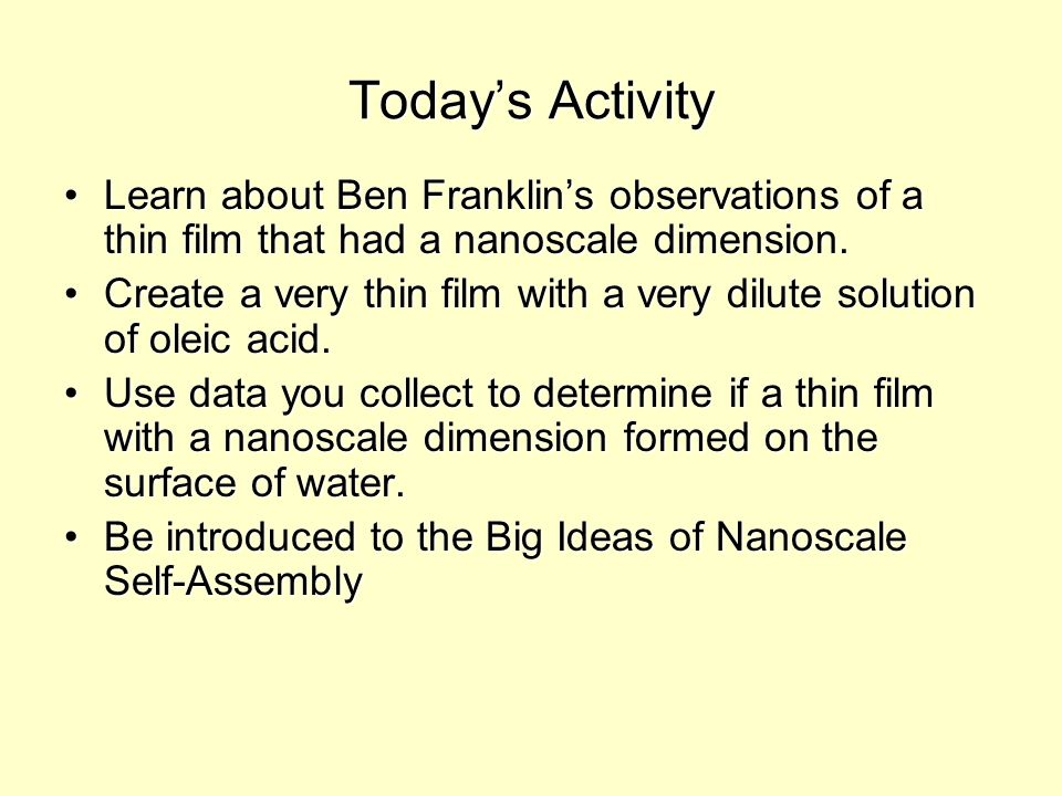 Today's Activity Learn about Ben Franklin's observations of a thin film that had a nanoscale dimension.