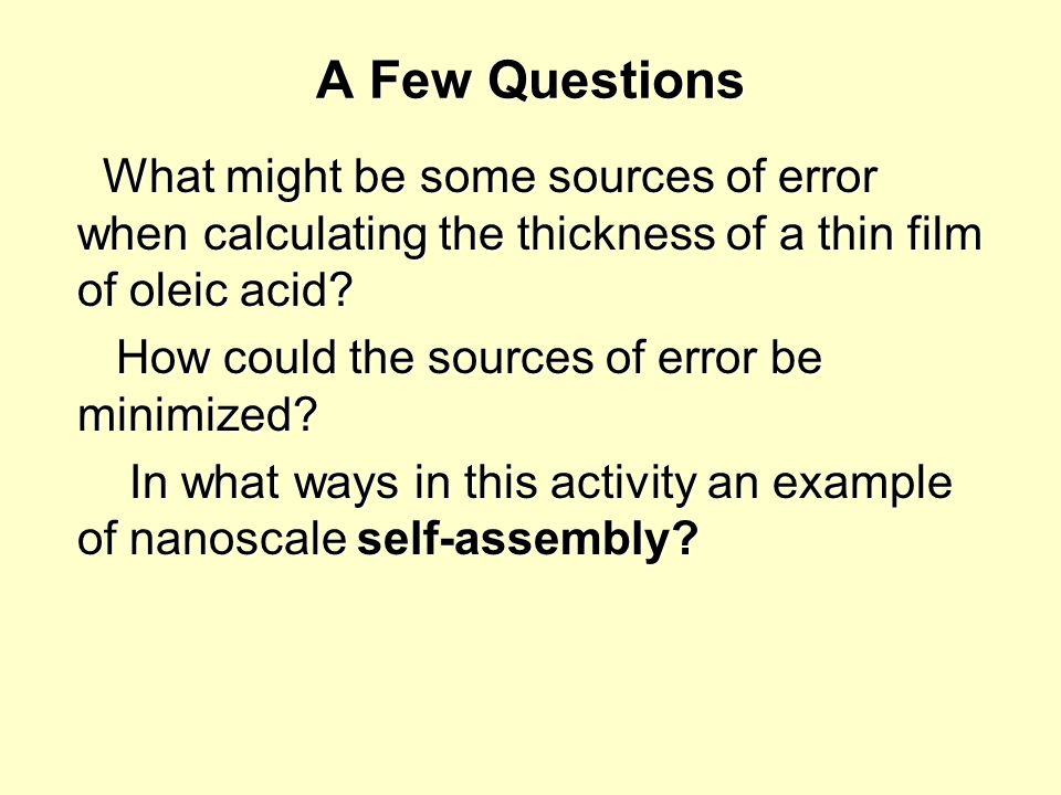 A Few Questions What might be some sources of error when calculating the thickness of a thin film of oleic acid