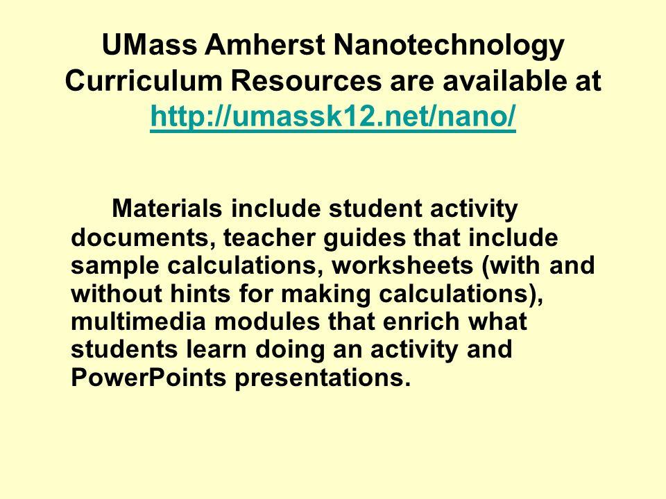 UMass Amherst Nanotechnology Curriculum Resources are available at http://umassk12.net/nano/