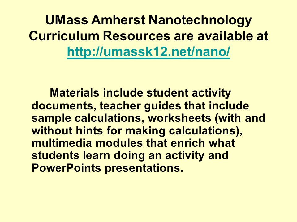 UMass Amherst Nanotechnology Curriculum Resources are available at