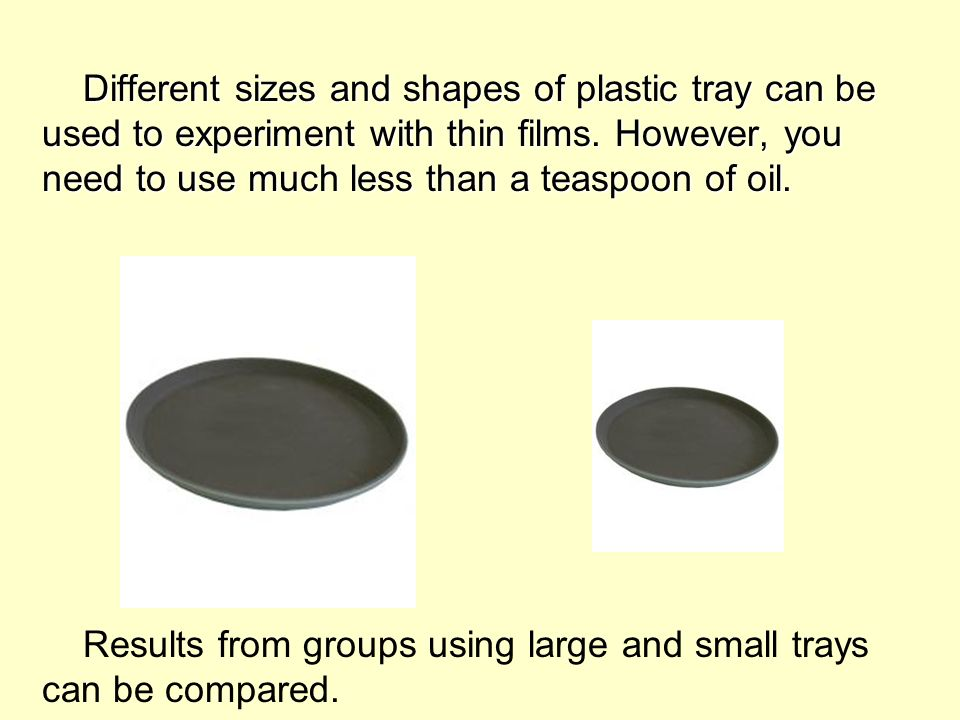 Results from groups using large and small trays can be compared.