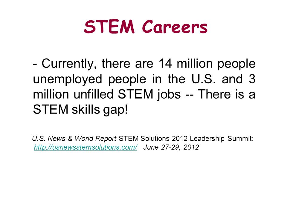 STEM Careers- Currently, there are 14 million people unemployed people in the U.S. and 3 million unfilled STEM jobs -- There is a STEM skills gap!