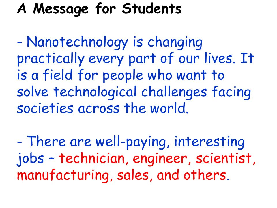 A Message for Students - Nanotechnology is changing practically every part of our lives.