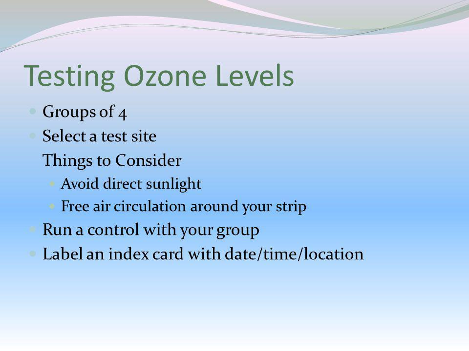 Testing Ozone Levels Groups of 4 Select a test site Things to Consider
