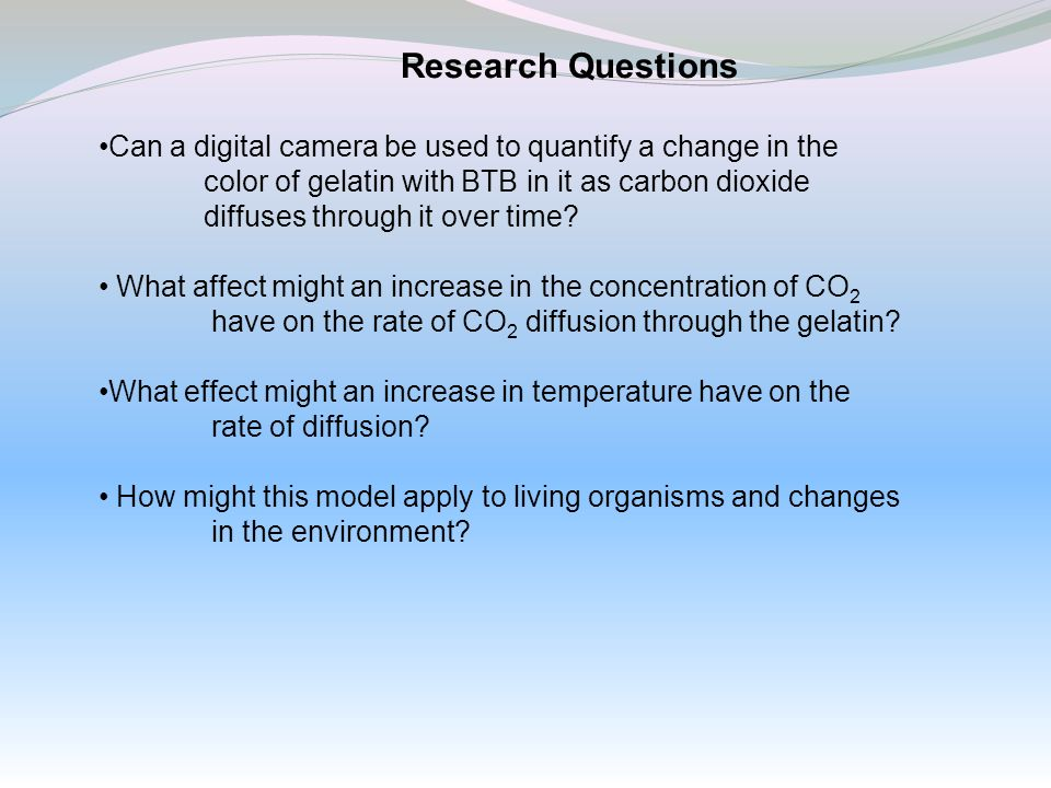 Research Questions Can a digital camera be used to quantify a change in the. color of gelatin with BTB in it as carbon dioxide.