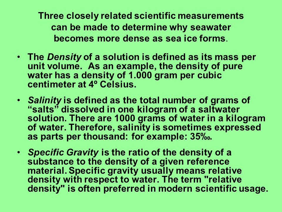 Three closely related scientific measurements can be made to determine why seawater becomes more dense as sea ice forms.
