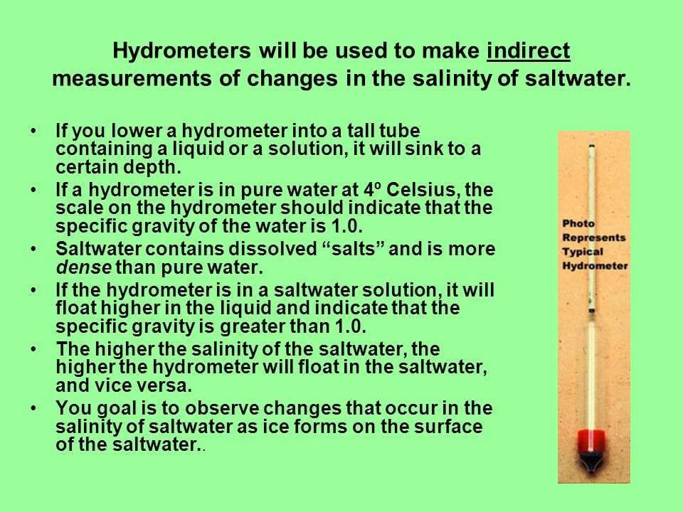 Hydrometers will be used to make indirect measurements of changes in the salinity of saltwater.