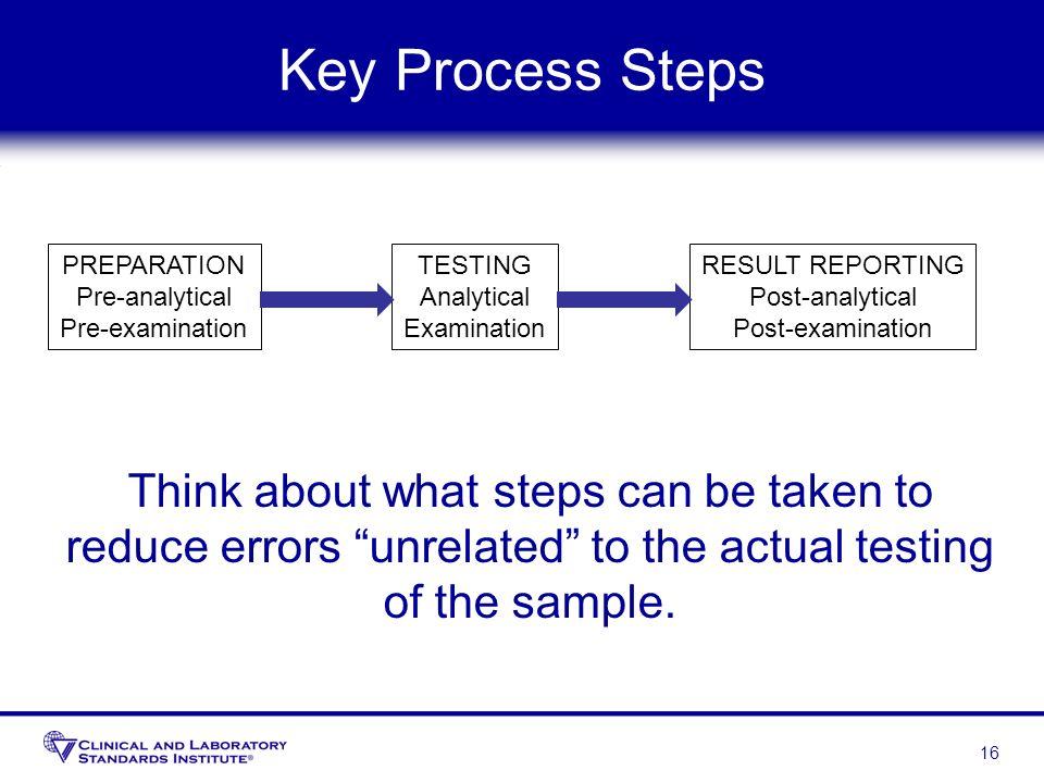 Key Process Steps PREPARATION. Pre-analytical. Pre-examination. TESTING. Analytical. Examination.