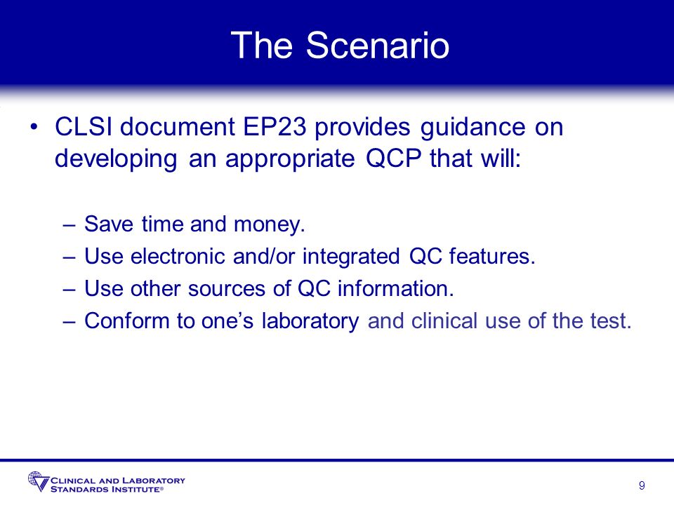 The ScenarioCLSI document EP23 provides guidance on developing an appropriate QCP that will: Save time and money.