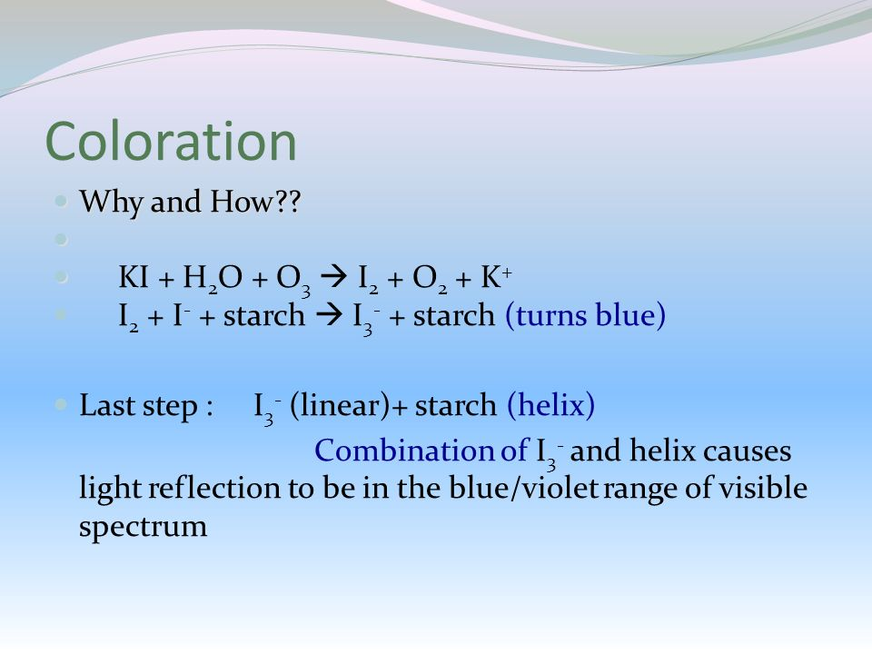 Coloration Why and How KI + H2O + O3  I2 + O2 + K+