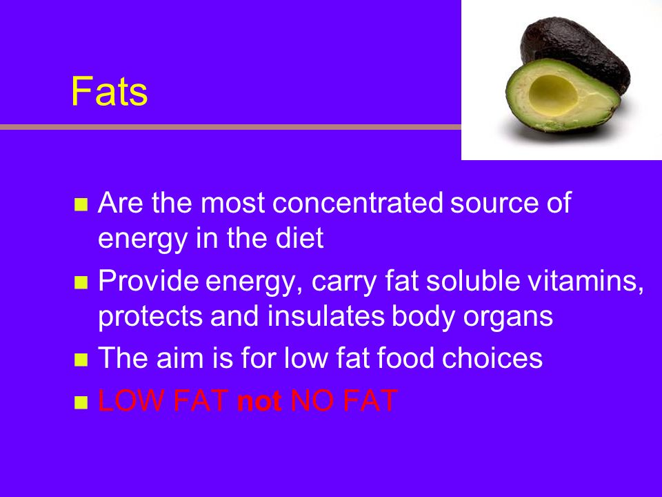 Fats Are the most concentrated source of energy in the diet