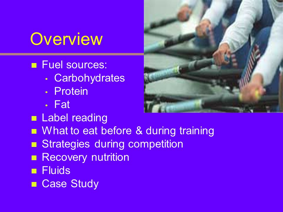 Overview Fuel sources: Carbohydrates Protein Fat Label reading