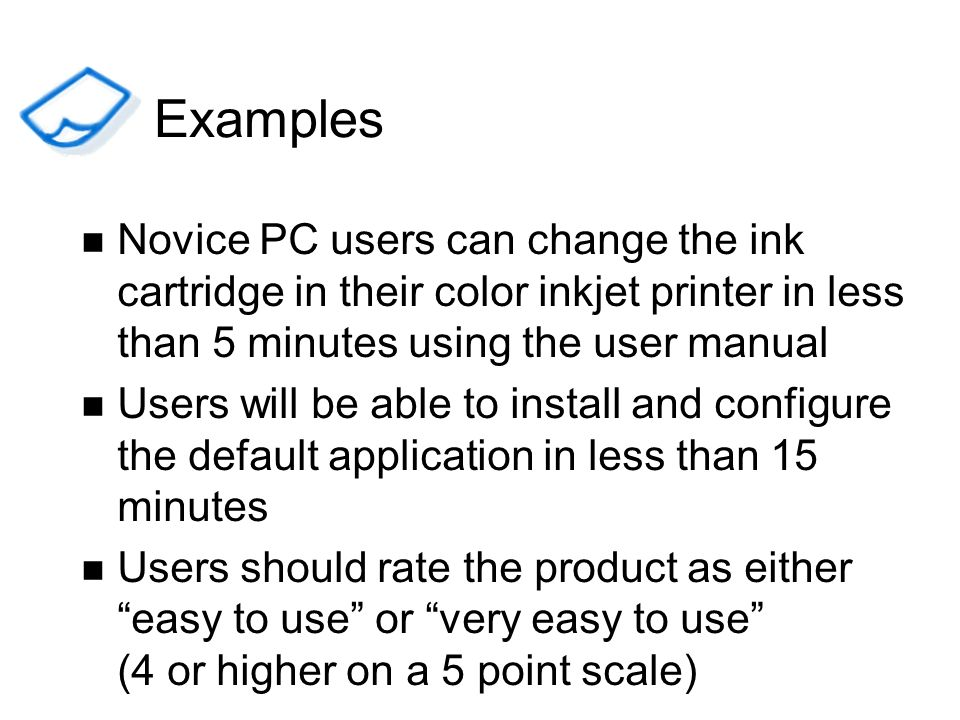 ExamplesNovice PC users can change the ink cartridge in their color inkjet printer in less than 5 minutes using the user manual.