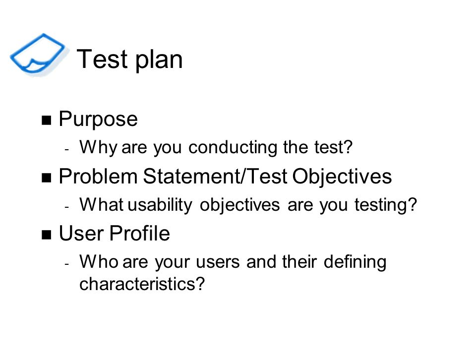 Test plan Purpose Problem Statement/Test Objectives User Profile