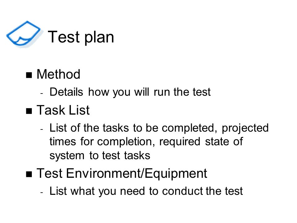 Test plan Method Task List Test Environment/Equipment