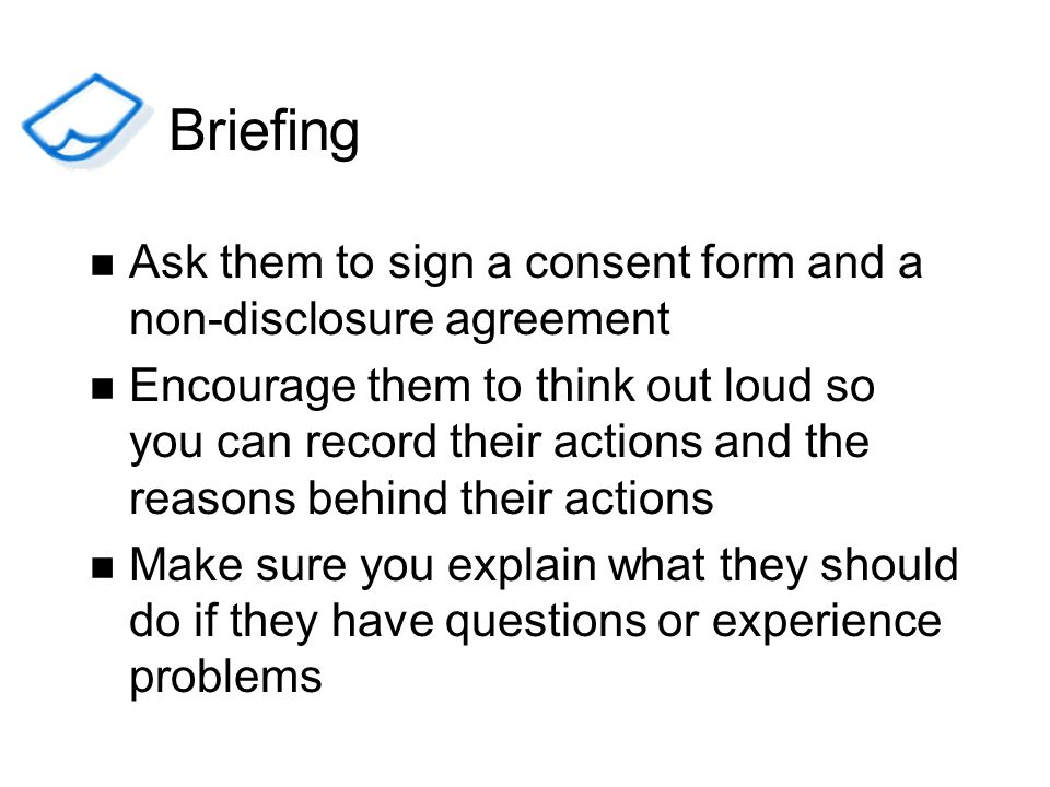 Briefing Ask them to sign a consent form and a non-disclosure agreement.