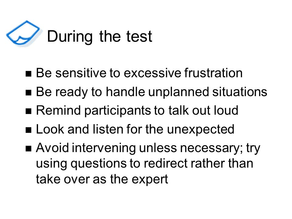 During the test Be sensitive to excessive frustration