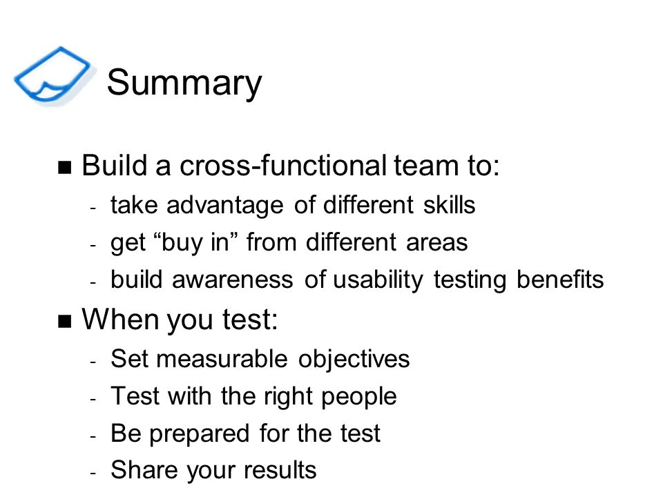 Summary Build a cross-functional team to: When you test:
