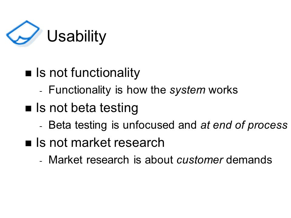 Usability Is not functionality Is not beta testing