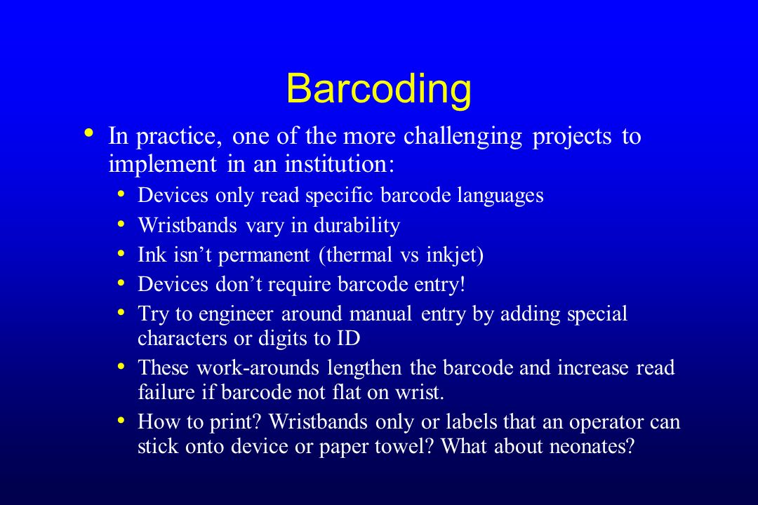 Barcoding In practice, one of the more challenging projects to implement in an institution: Devices only read specific barcode languages.