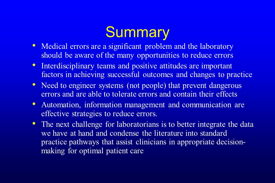 Summary Medical errors are a significant problem and the laboratory should be aware of the many opportunities to reduce errors.
